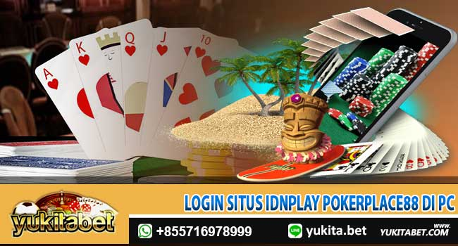 login-situs-idnplay-pokerplace-88-di-pc